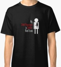My Dark Passenger is Darker than Yours Classic T-Shirt