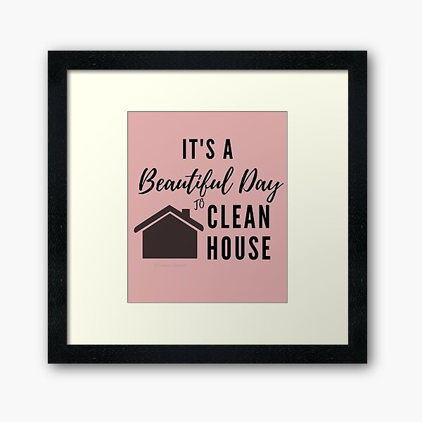 It's a Beautiful Day to Clean House Framed Art Print