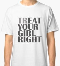 TR/EAT YOUR GIRL RIGHT Classic T-Shirt