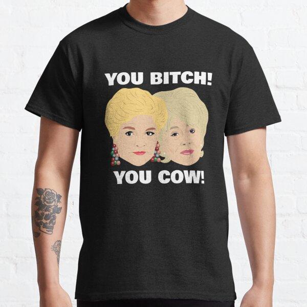 """""""You Bitch! You Cow!"""" Classic T-Shirt"""