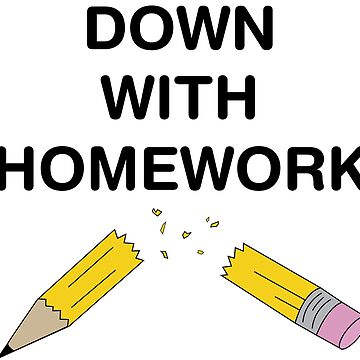 Down with Homework by MissClaraBow