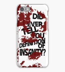 did i ever tell you definition of insanity? iPhone Case/Skin
