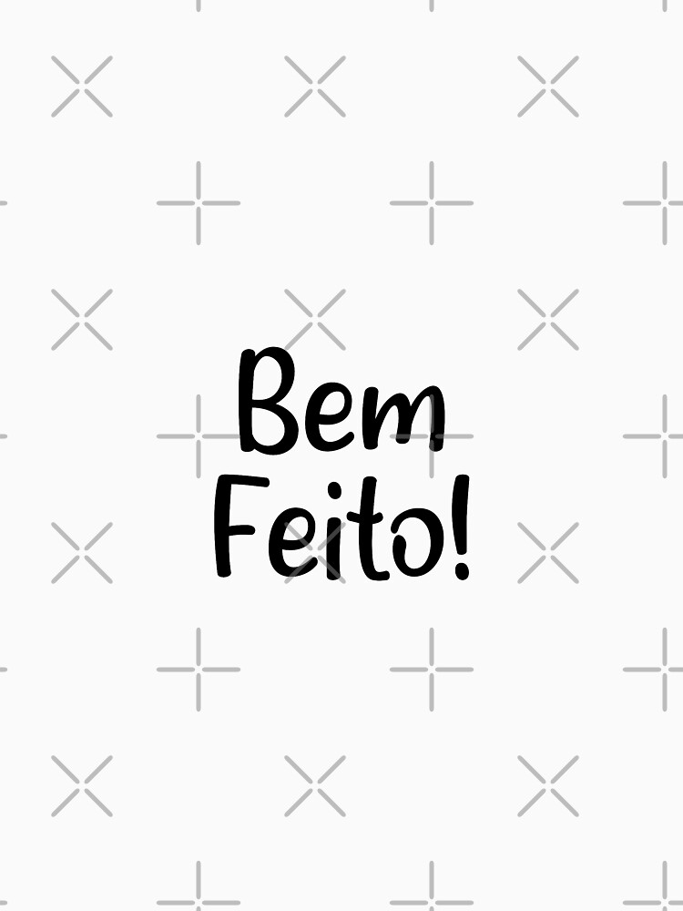 Bem Feito! - Funny Portuguese Sayings! by chanzds
