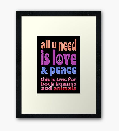 all u need is love & peace - love, peace, rescue, animal rights, vegan Framed Print