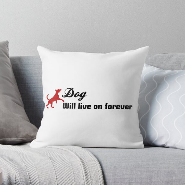 dog will live on forever. Throw Pillow