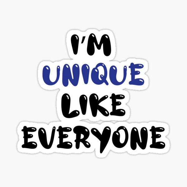 I'm Unique Like Everyone! Sticker
