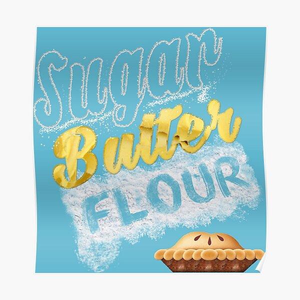 Sugar, Butter, Flour Poster