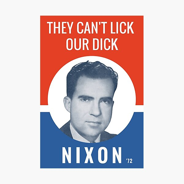 They Can't Lick Our Dick - Nixon '72 Election Poster Photographic Print