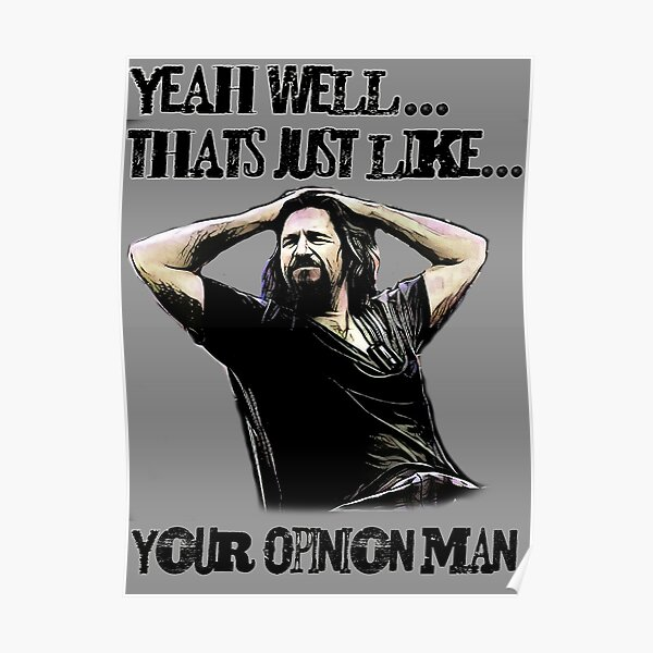 thats just your opinion man Poster