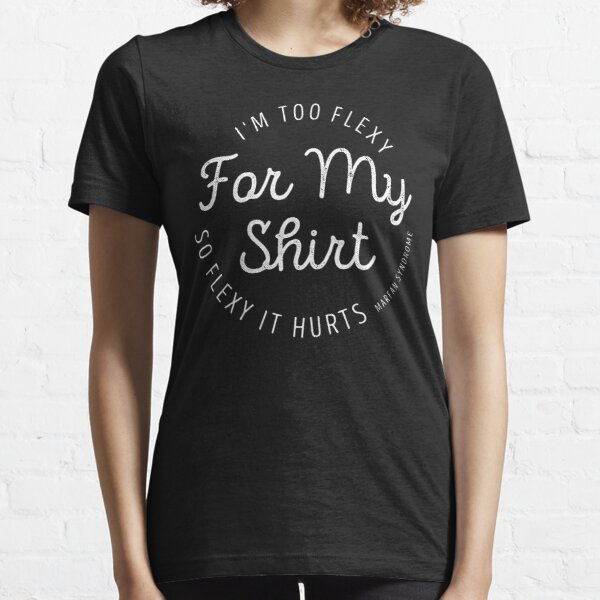 I'm Too Flexy for My Shirt | Marfan Syndrome (white logo) Essential T-Shirt
