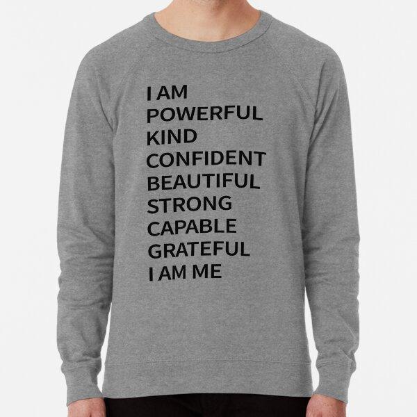I am Powerful Kind Confident Beautiful Strong Capable Grateful I am Me Lightweight Sweatshirt
