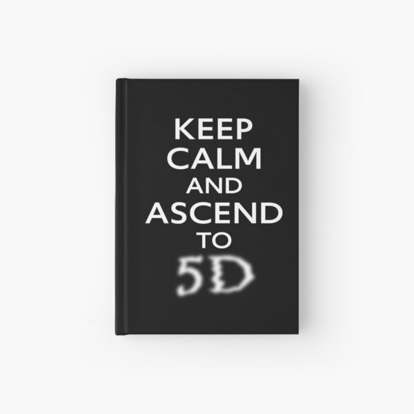 KEEP CALM AND ASCEND TO 5D Hardcover Journal