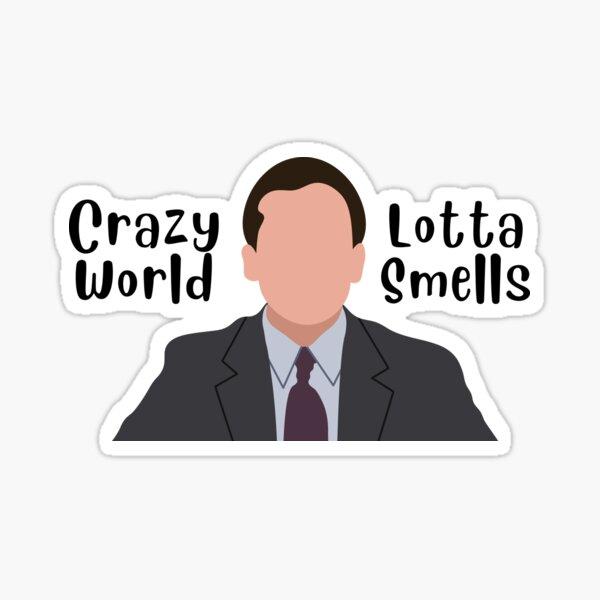 Crazy World, Lotta Smells - Michael Scott Quote Sticker