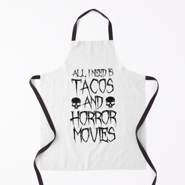 All I Need Is Tacos And Horror Movies - Horror Fan Gift Apron