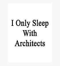 I Only Sleep With Architects  Photographic Print