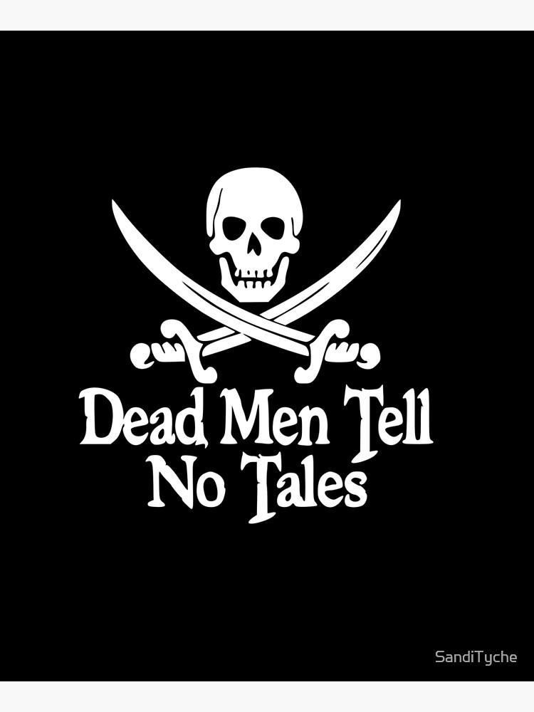 Pirates Skull Crossed Swords Dead Men Tell No Tales - White  by SandiTyche