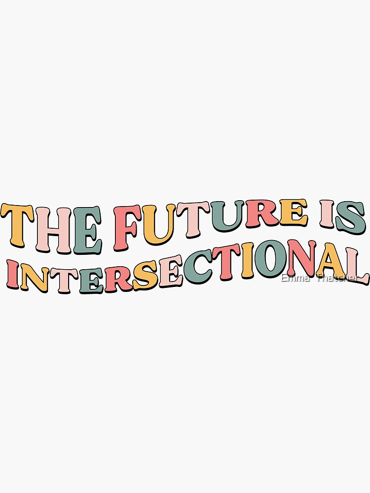 The Future is Intersectional by EmmaThatcher