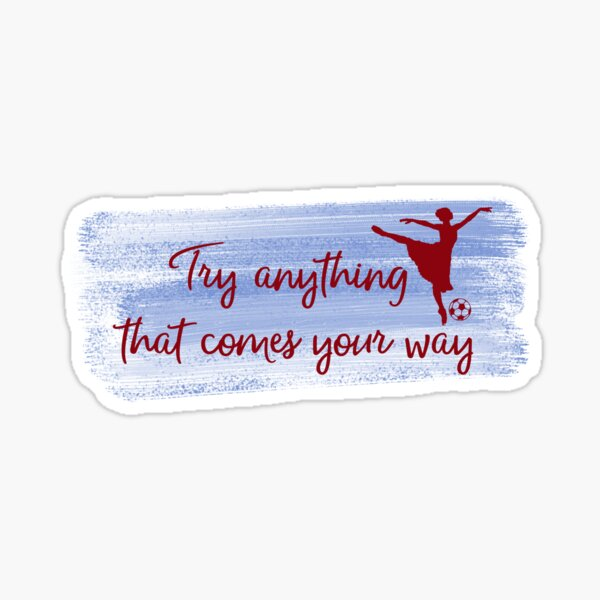 Try anything that comes your way Sticker