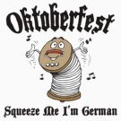 Oktoberfest Squeeze Me I'm German by HolidayT-Shirts