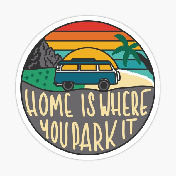 Home Is Where You Park It | Camper Van Retro Sticker