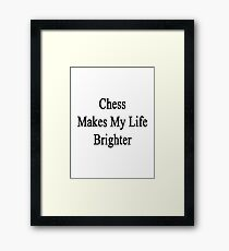 Chess Makes My Life Brighter Framed Print