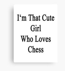 I'm That Cute Girl Who Loves Chess Canvas Print