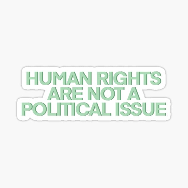 Human Rights are NOT a Political Issue Green Sticker