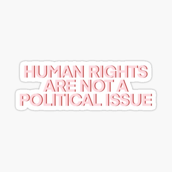 Human Rights are NOT a Political Issue Pink Sticker