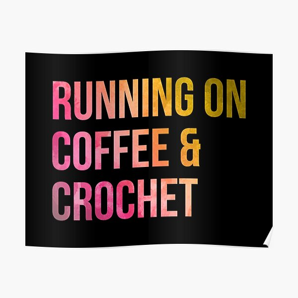 Running on Coffee and Crochet in Watercolor Poster