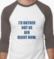 I'd not be AFK right now T-Shirt