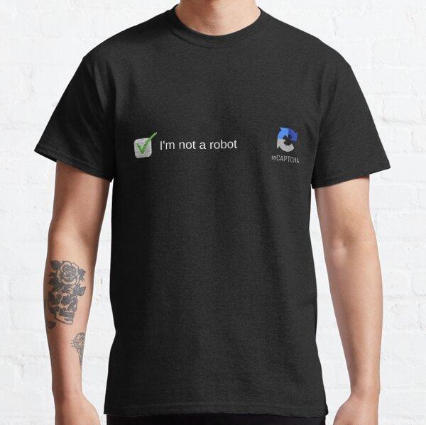 I'm Not A Robot ReCAPTCHA Classic T-Shirt