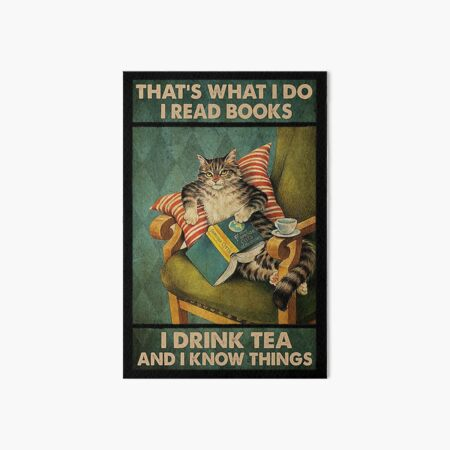 That's What I Do I Read Books i drink tea and i know things cat lover gifts Art Board Print