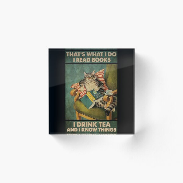 That's What I Do I Read Books i drink tea and i know things cat lover gifts Acrylic Block