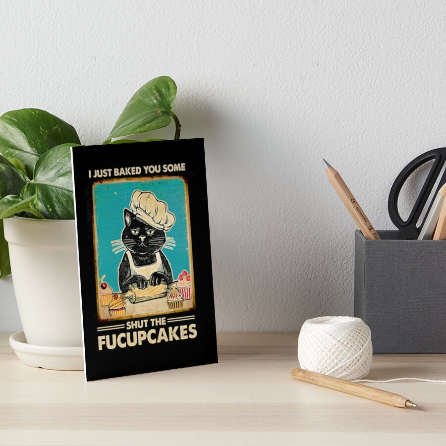 I Just Baked You Some Shut The Fucupcakes cat lover gifts Art Board Print