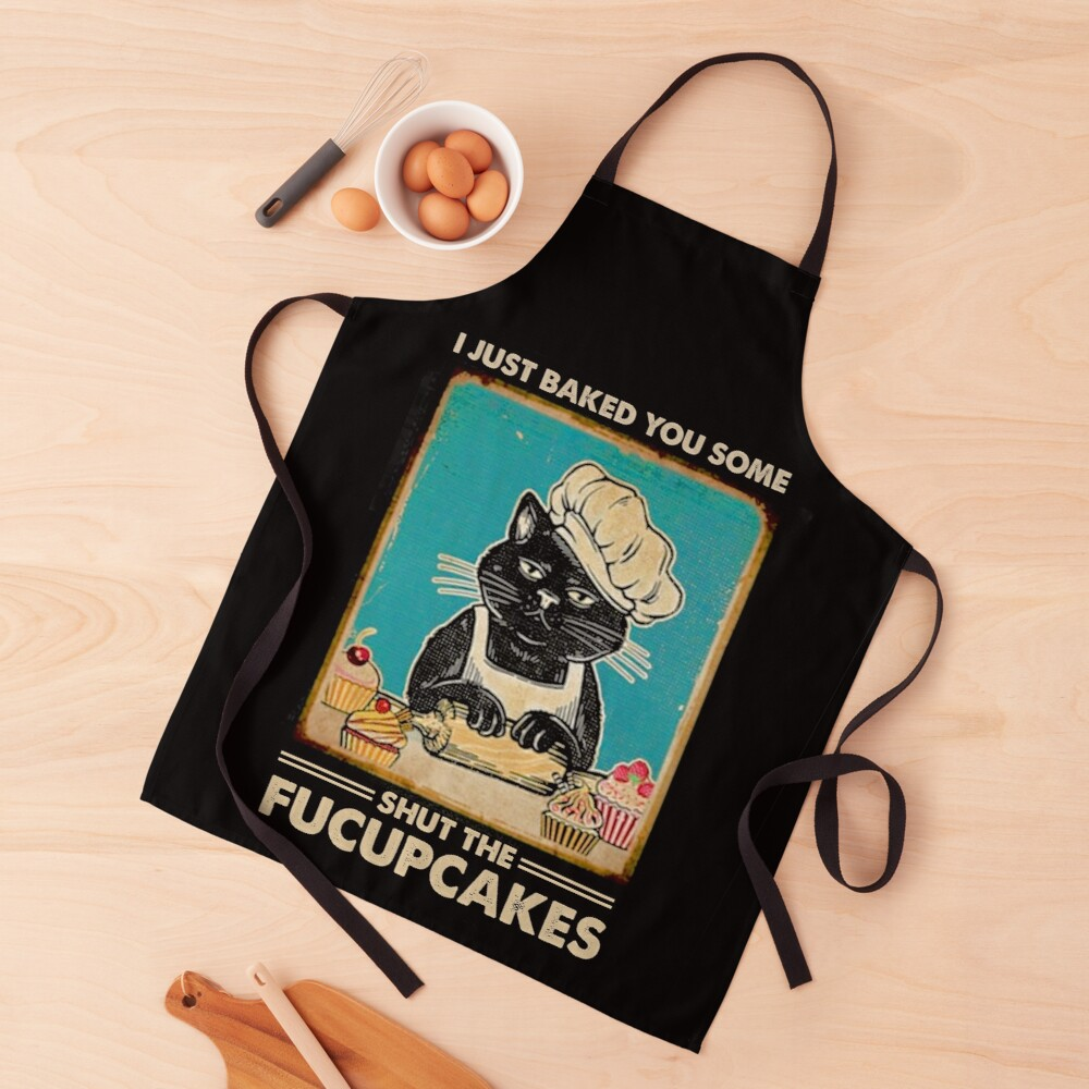 I Just Baked You Some Shut The Fucupcakes cat lover gifts Apron