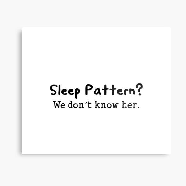 Sleep pattern funny quote Metal Print