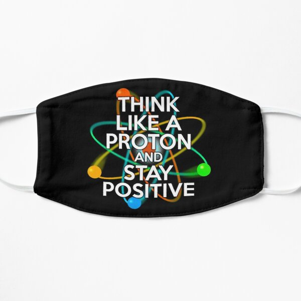THINK LIKE A PROTON AND STAY POSITIVE Fun Science Quote Mask