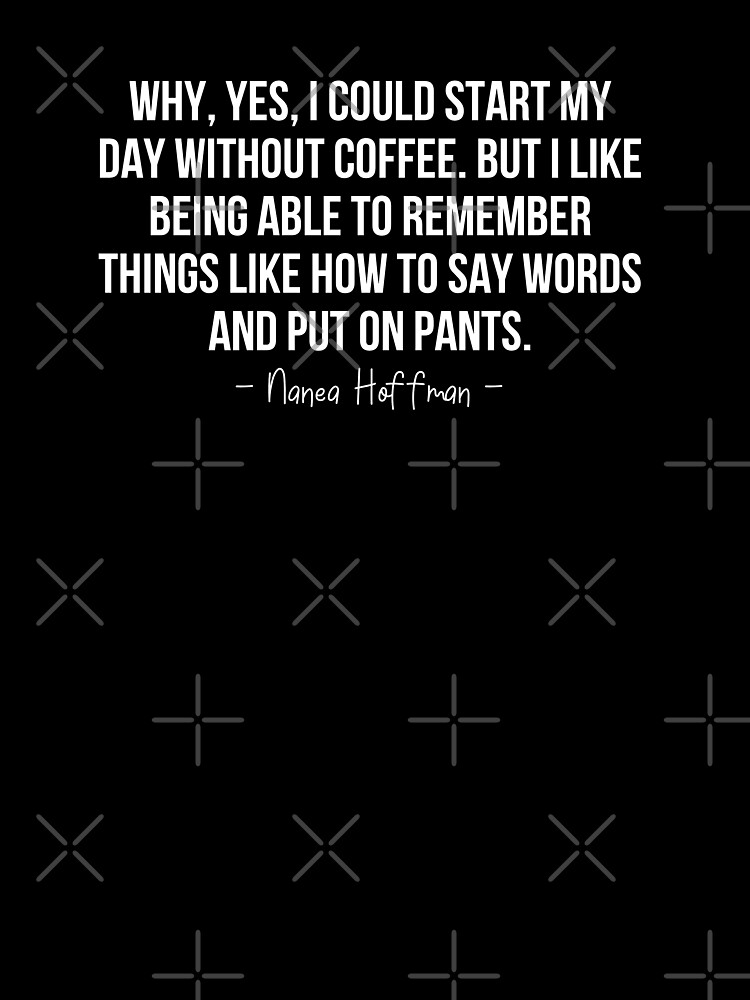 Coffee Quotes Famous Phrases Funny Quotes Facts Life Hacks Coffee Coffee Is Life I Love Coffee I Need Best Quotes Humor Adult Life Kids T Shirt By Wearyourworthco Redbubble