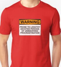 WARNING: PRONE TO LENGHTY DEVOTED PERIODS OF UNWAVERING PROCRASTINATION T-Shirt
