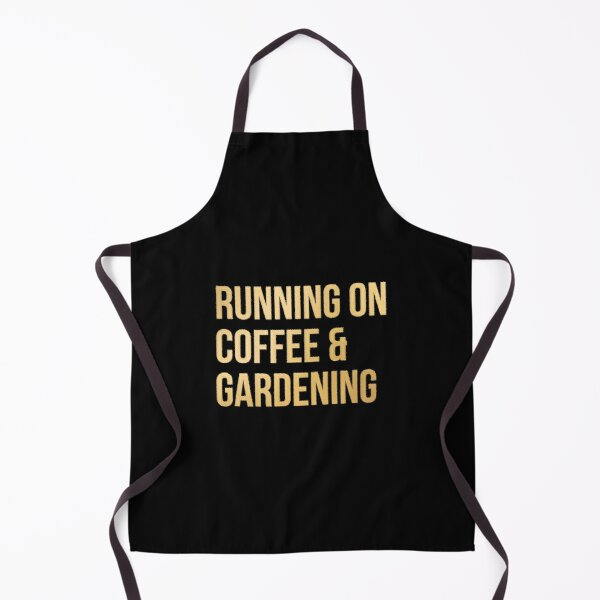 Running on Coffee and Gardening in Gold Apron