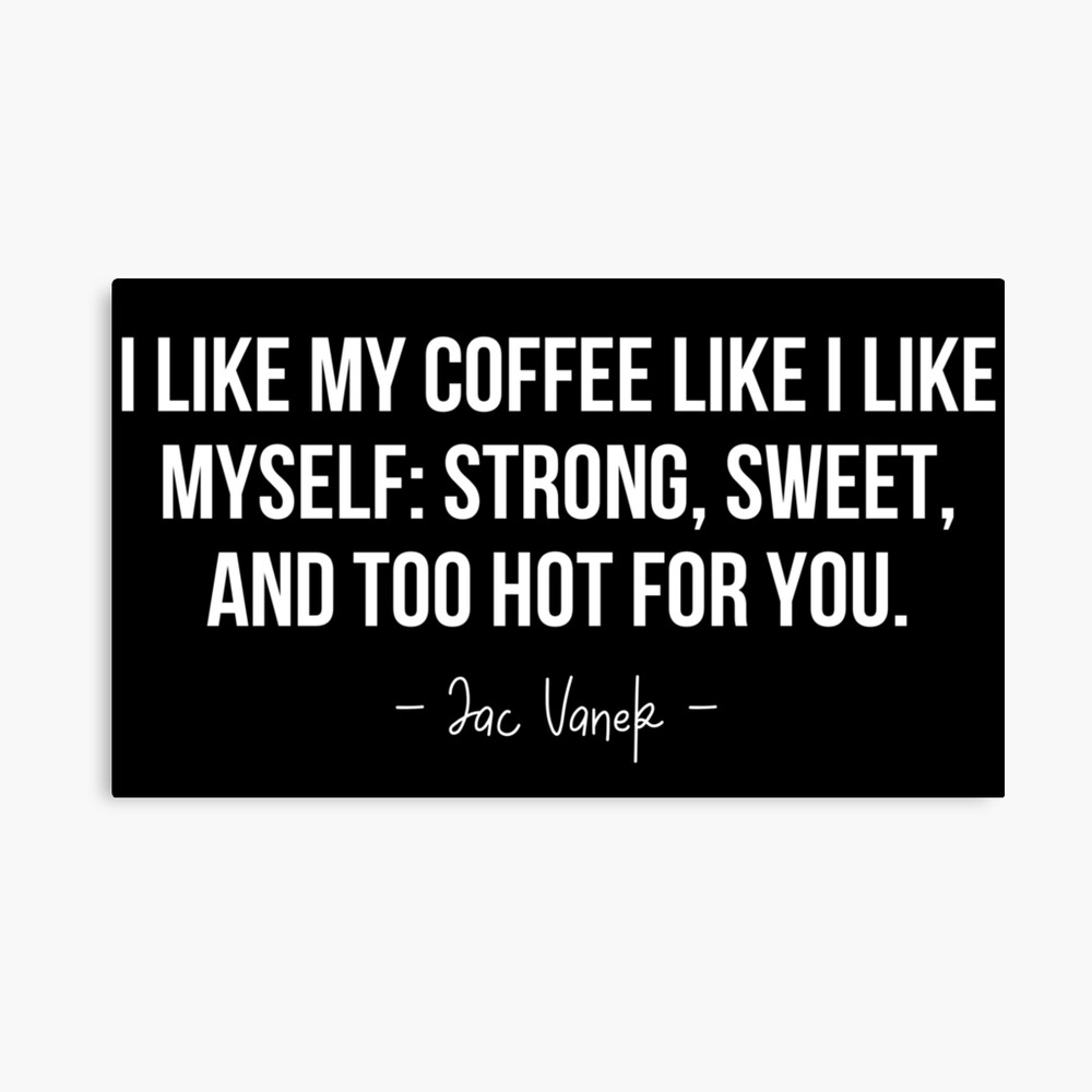 Coffee Quotes Famous Phrases Funny Quotes Facts Life Hacks Coffee Coffee Is Life I Love Coffee I Need Best Quotes Humor Adult Life Poster By Wearyourworthco Redbubble