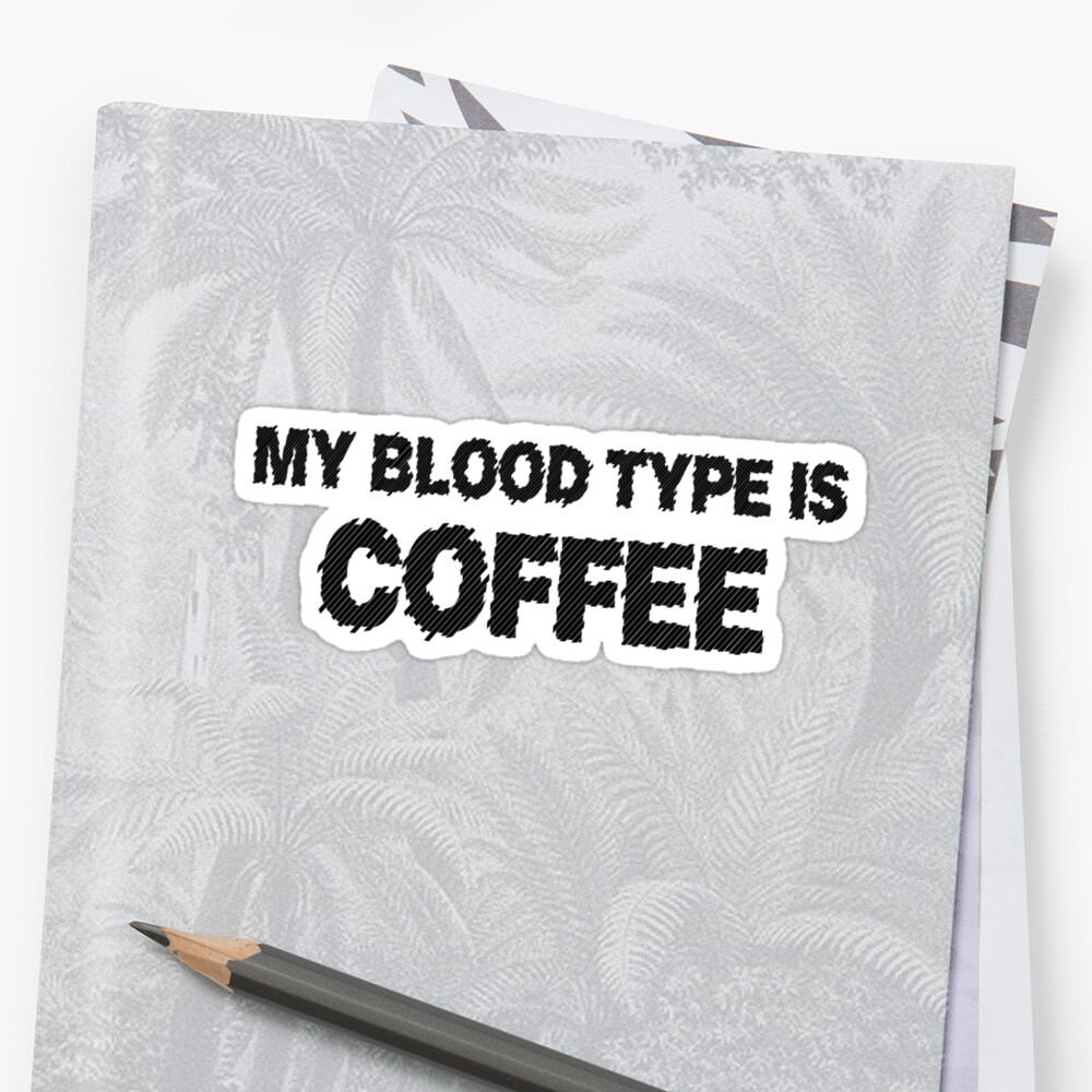 My blood type is coffee by SlubberBub