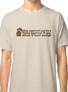 Any squirrel can be a flying squirrel if you throw it hard enough Classic T-Shirt