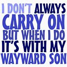 I don't always carry on but when I do it's with my wayward son by digerati