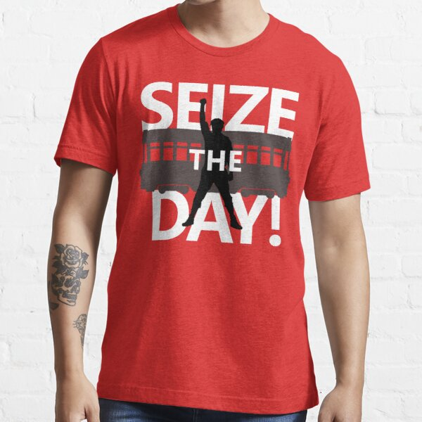 Seize The Day! Essential T-Shirt