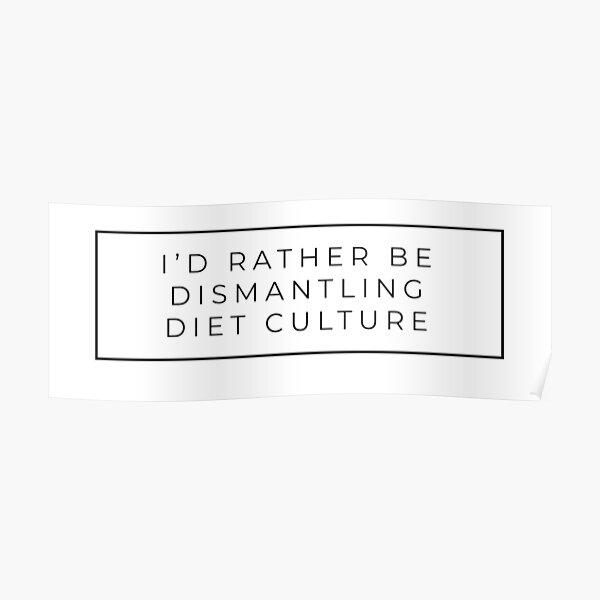 I'd rather be dismantling diet culture Poster