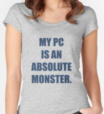 My PC is an absolute monster Women's Fitted Scoop T-Shirt