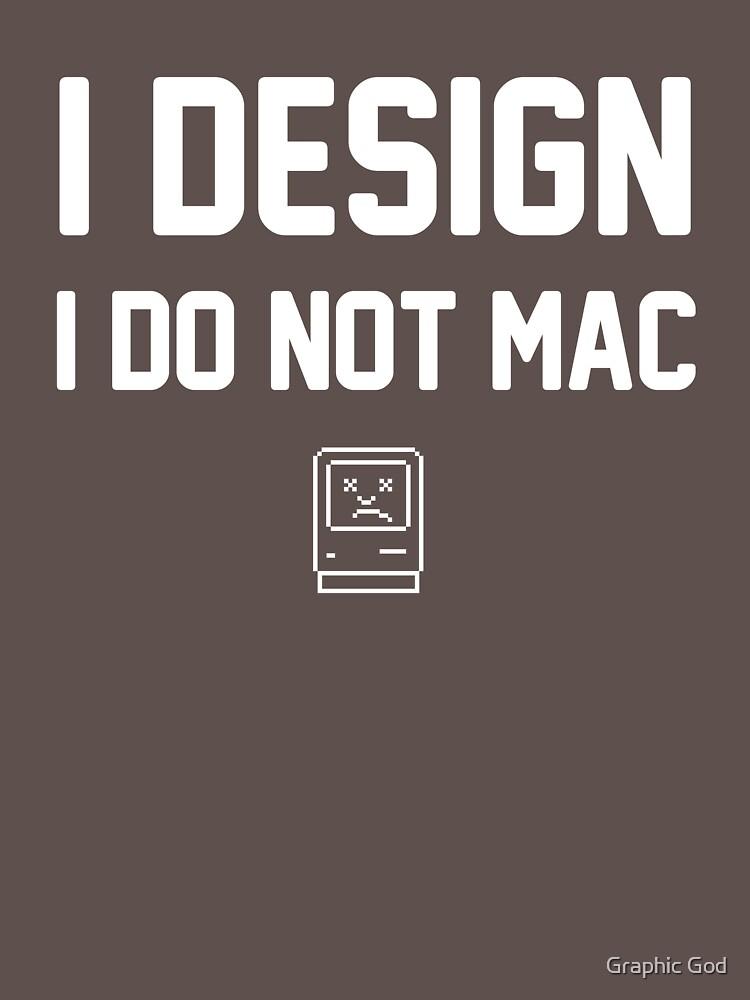 I Design, I Do Not Mac by willijay