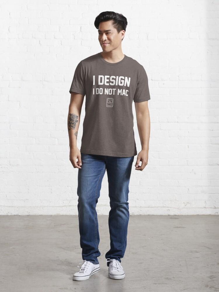 Alternate view of I Design, I Do Not Mac Essential T-Shirt