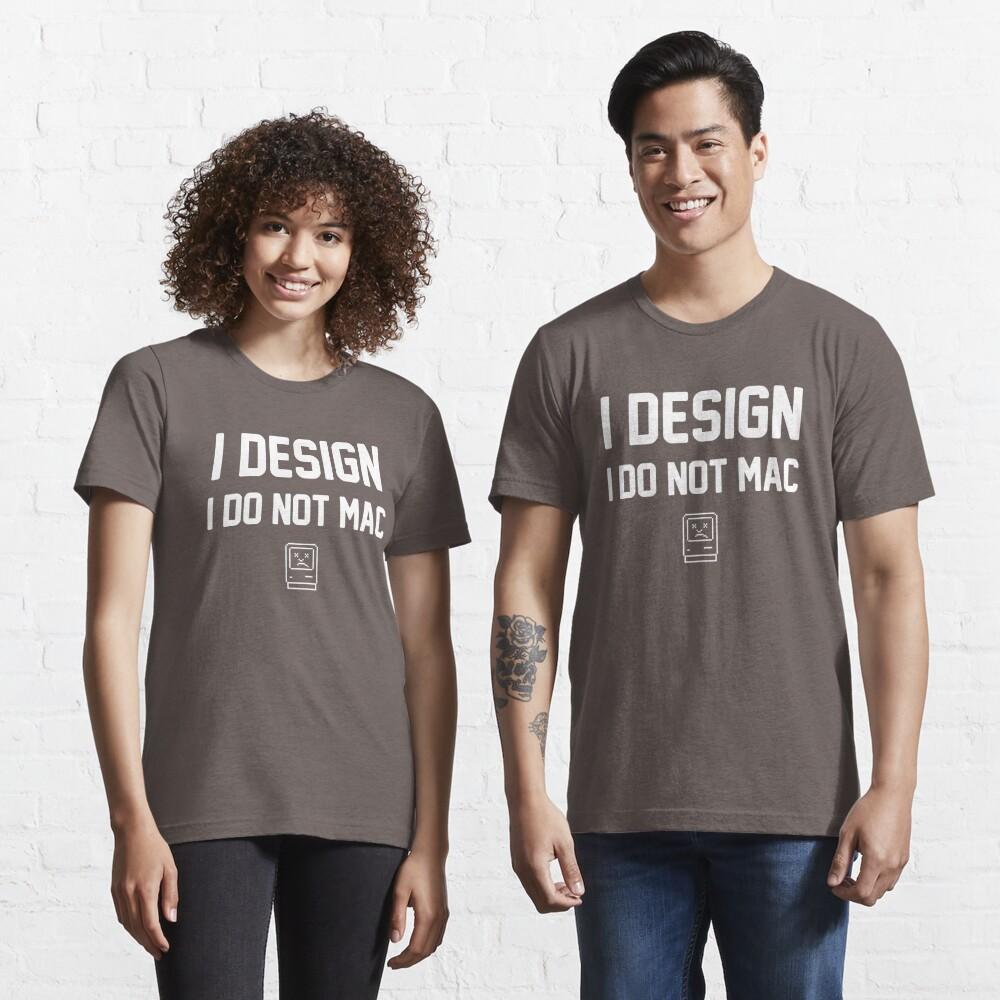 I Design, I Do Not Mac Essential T-Shirt